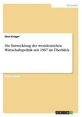 Die Entwicklung der westdeutschen Wirtschaftspolitik seit 1967 im Überblick