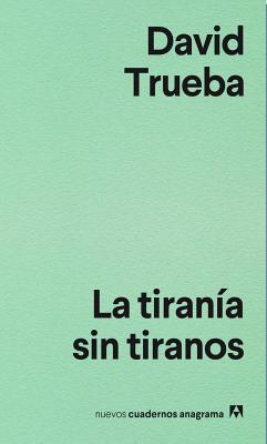 La tirania sin tiranos / Tyranny without Tyrants