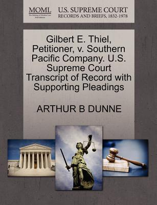 Gilbert E. Thiel, Petitioner, V. Southern Pacific Company. U.S. Supreme Court Transcript of Record with Supporting Pleadings
