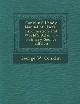 Conklin's Handy Manual of Useful Information and World's Atlas ...
