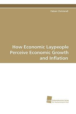How Economic Laypeople Perceive Economic Growth and Inflation