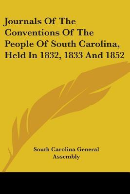 Journals of the Conventions of the People of South Carolina, Held in 1832, 1833 and 1852