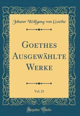 Goethes Ausgewählte Werke, Vol. 21 (Classic Reprint)