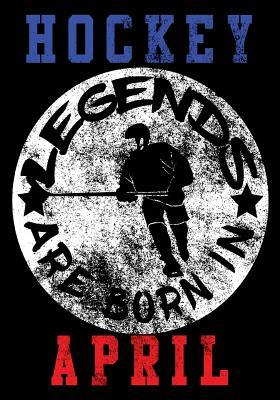 Hockey Journal Hockey Legends Are Born in April