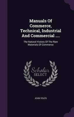 Manuals of Commerce, Technical, Industrial and Commercial ....