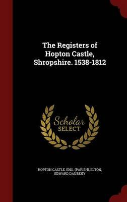 The Registers of Hopton Castle, Shropshire. 1538-1812