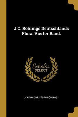 J.C. Röhlings Deutschlands Flora. Vierter Band.
