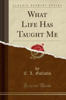 What Life Has Taught Me (Classic Reprint)