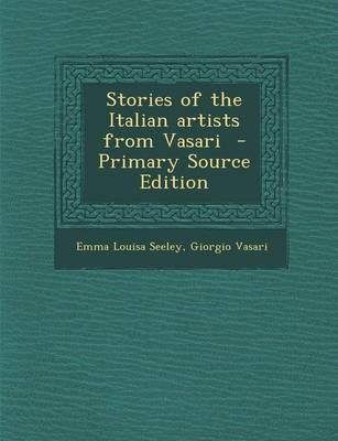 Stories of the Italian Artists from Vasari - Primary Source Edition