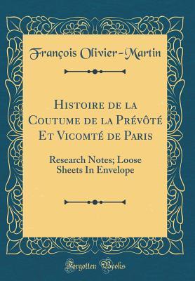 Histoire de la Coutume de la Prévôté Et Vicomté de Paris