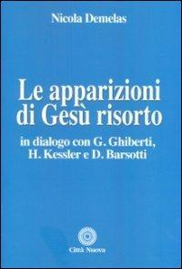 Le apparizioni di Gesù risorto. In dialogo con G. Ghiberti, H. Kessler e D. Barsotti