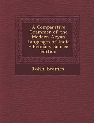 A Comparative Grammer of the Modern Aryan Languages of India - Primary Source Edition