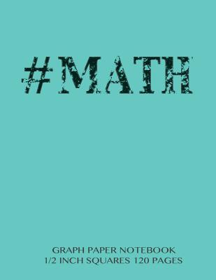 #MATH Graph Paper Notebook 1/2 inch squares 120 pages