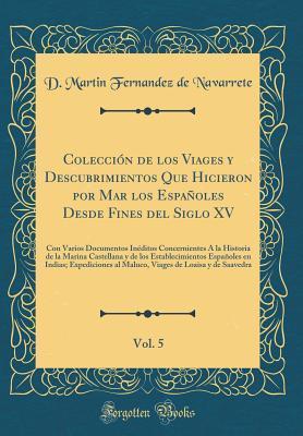 Colección de los Viages y Descubrimientos Que Hicieron por Mar los Españoles Desde Fines del Siglo XV, Vol. 5