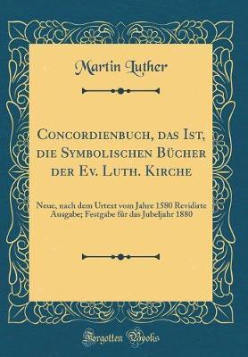 Concordienbuch, das Ist, die Symbolischen Bücher der Ev. Luth. Kirche