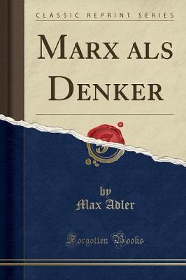 Marx als Denker (Classic Reprint)