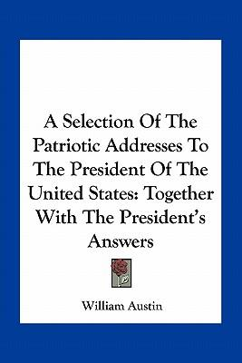 A Selection of the Patriotic Addresses to the President of the United States