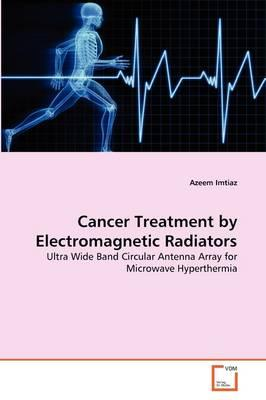Cancer Treatment by Electromagnetic Radiators