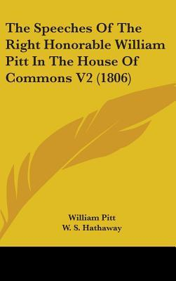 Speeches of the Right Honorable William Pitt in the House of