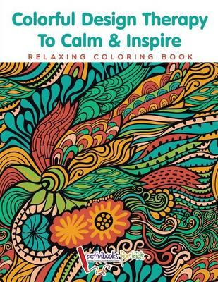 Colorful Design Therapy To Calm & Inspire - Relaxing Coloring Book