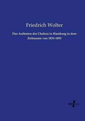 Das Auftreten der Cholera in Hamburg in dem Zeitraume von 1831-1893