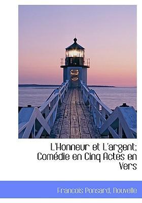 L'Honneur Et L'Argent; Com Die En Cinq Actes En Vers