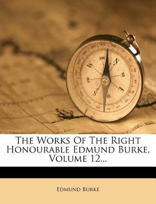 The Works of the Right Honourable Edmund Burke, Volume 12