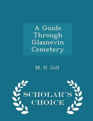 A Guide Through Glasnevin Cemetery - Scholar's Choice Edition