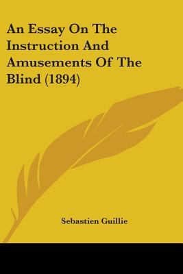 An Essay on the Instruction and Amusements of the Blind (1894)