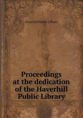 Proceedings at the Dedication of the Haverhill Public Library