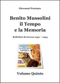 Benito Mussolini. Il tempo e la memoria. Bollettini di guerra (1940-1943)
