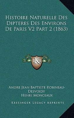Histoire Naturelle Des Dipteres Des Environs de Paris V2 Part 2 (1863)