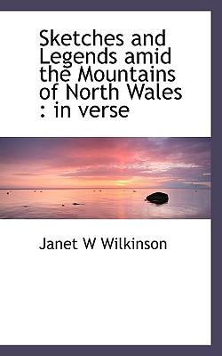 Sketches and Legends Amid the Mountains of North Wales