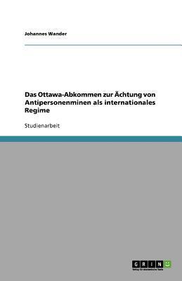 Das Ottawa-Abkommen zur Ächtung von Antipersonenminen als internationales Regime