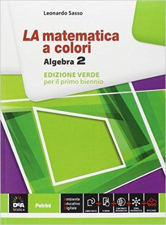 La matematica a colori. Algebra. Ediz. verde. Per le Scuole superiori. Con e-book. Con espansione online