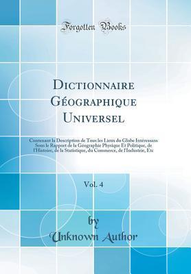 Dictionnaire Géographique Universel, Vol. 4