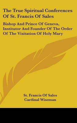 The True Spiritual Conferences of St. Francis of Sales