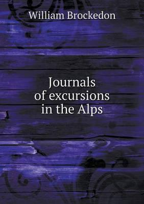 Journals of Excursions in the Alps