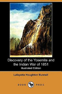 Discovery of the Yosemite, and the Indian War of 1851 Which Led to That Event