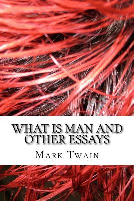 What Is Man and Other Essays