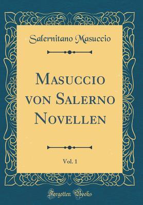 Masuccio von Salerno Novellen, Vol. 1 (Classic Reprint)