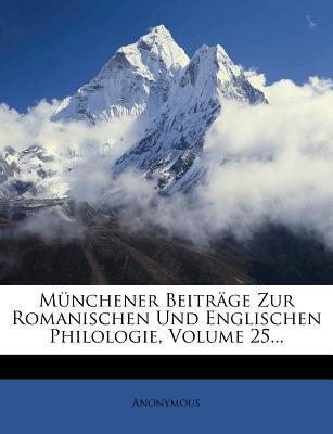 Munchener Beitrage Zur Romanischen Und Englischen Philologie, Volume 25.