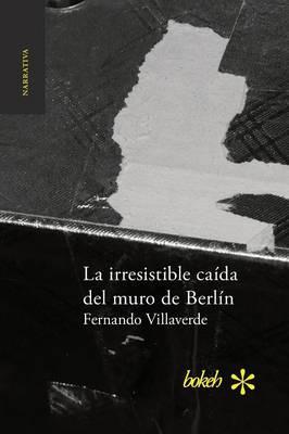 La irresistible caída del muro de Berlín