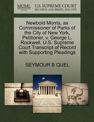 Newbold Morris, as Commissioner of Parks of the City of New York, Petitioner, V. George L. Rockwell. U.S. Supreme Court Transcript of Record with Supp