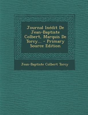 Journal Inedit de Jean-Baptiste Colbert, Marquis de Torcy...