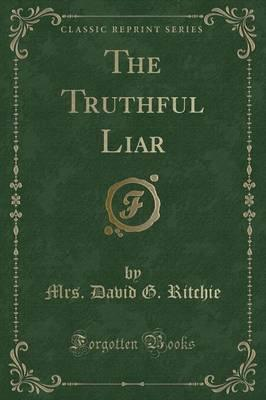 The Truthful Liar (Classic Reprint)