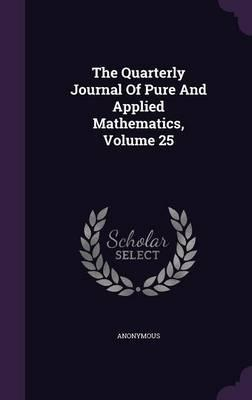The Quarterly Journal of Pure and Applied Mathematics, Volume 25