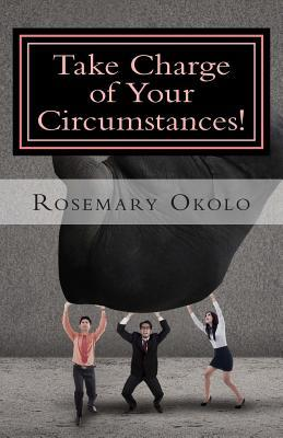 Take Charge of Your Circumstances!