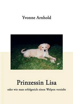 Prinzessin Lisa - oder wie man erfolgreich einen Welpen verzieht