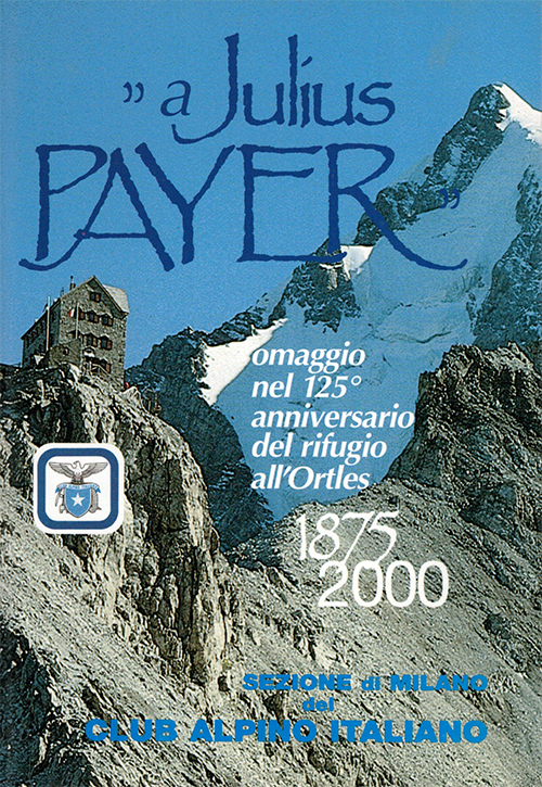 Omaggio a Julius Payer nel 125° anniversario del rifugio all'Ortles 1875-2000